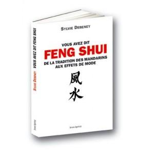 Vous avez dit Feng Shui. De la tradition des mandarins aux effets de mode