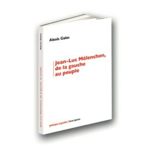 Jean-Luc Mélenchon, de la gauche au peuple