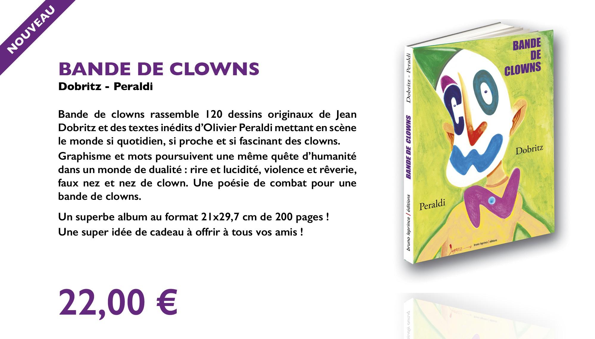 120 dessins originaux de Jean Dobritz et des textes inédits d'Olivier Peraldi mettant en scène le monde des clowns